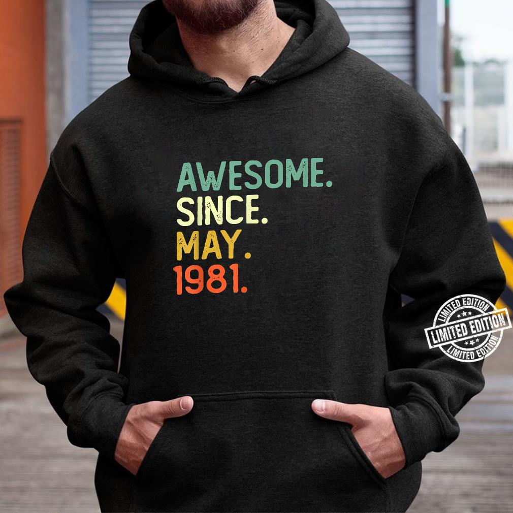 Awesome Since May 1981 40th Birthday for 40 Years Old Shirt hoodie