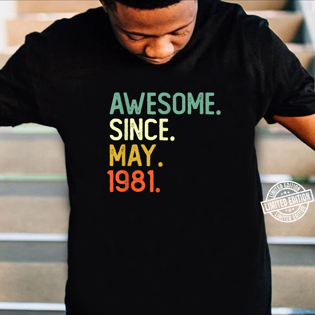 Awesome Since May 1981 40th Birthday for 40 Years Old Shirt
