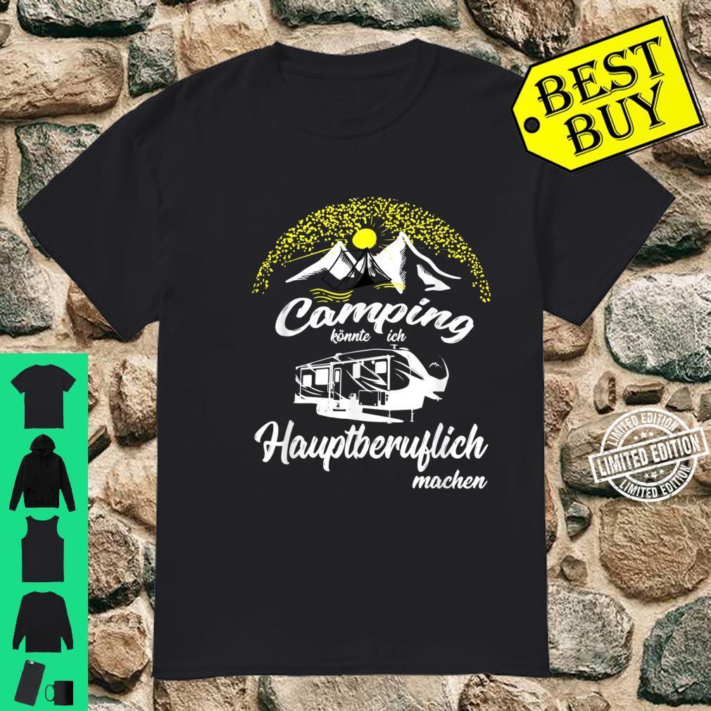 Camping könnte ich Hauptberuflich machen Zelt Wohnwagen Shirt