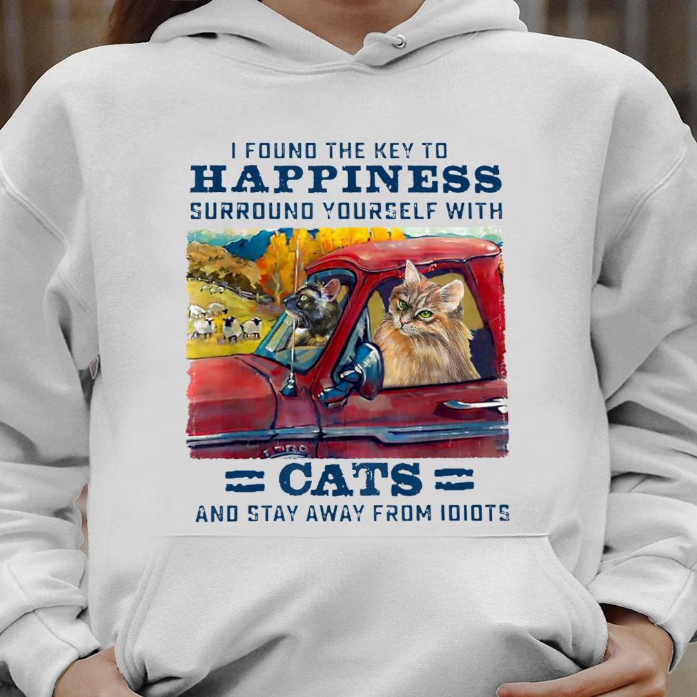 Cat I found the key to happiness surround yourself with cats and stay away from idiots shirt hoodie