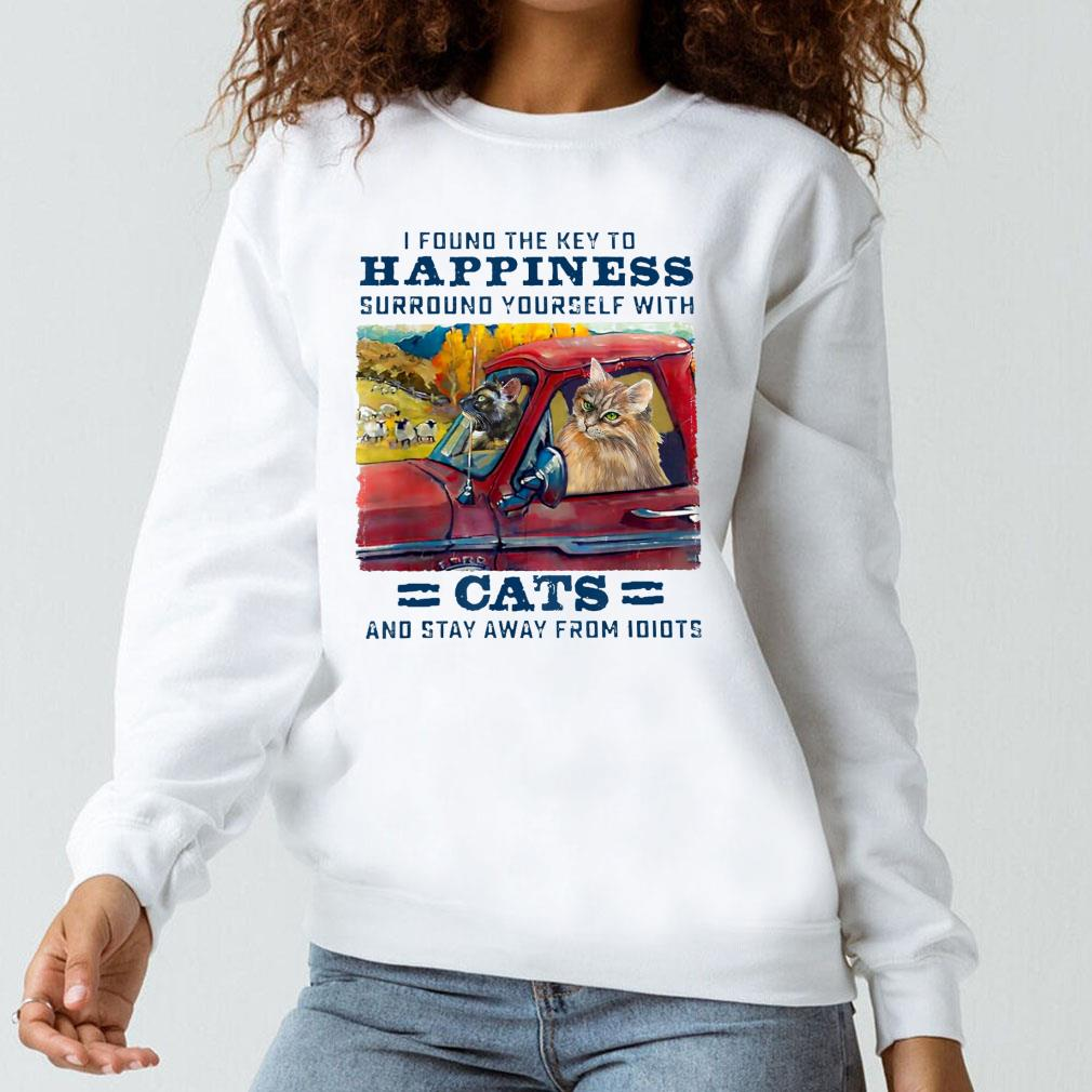 Cat I found the key to happiness surround yourself with cats and stay away from idiots shirt long sleeved