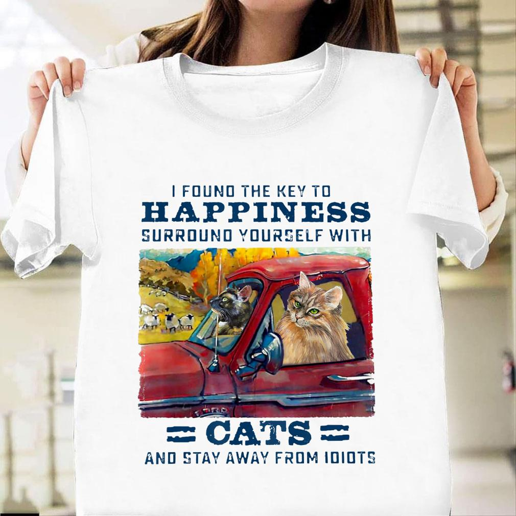 Cat I found the key to happiness surround yourself with cats and stay away from idiots shirt unisex