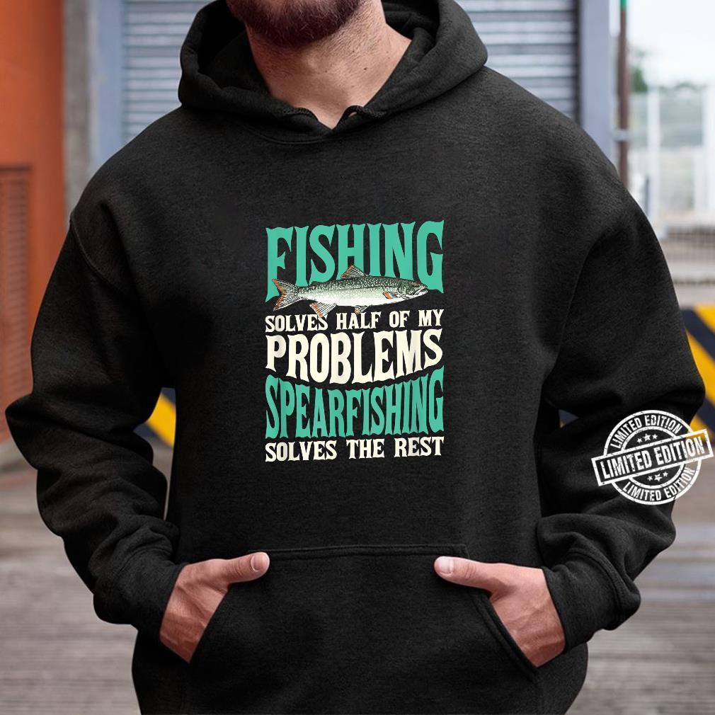 Fishing & Spearfishing Solve My Problems Fishing Shirt hoodie