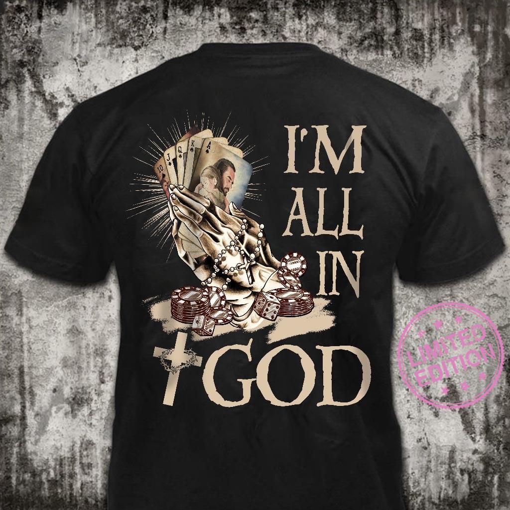 Jesus I'm all in god shirt