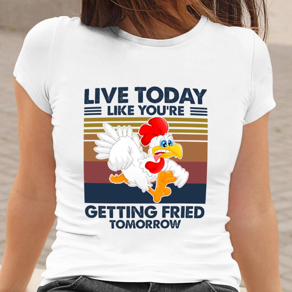 Live today like you're getting fried tomorrow shirt ladies tee