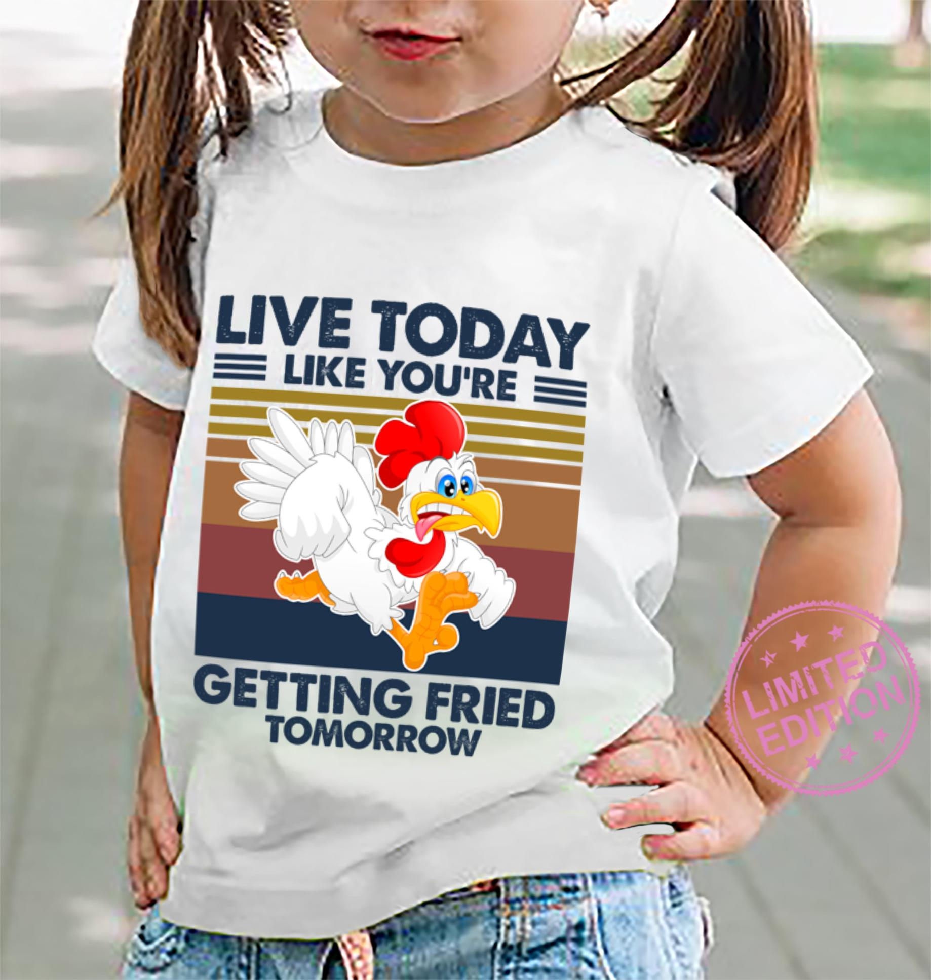 Live today like you're getting fried tomorrow shirt