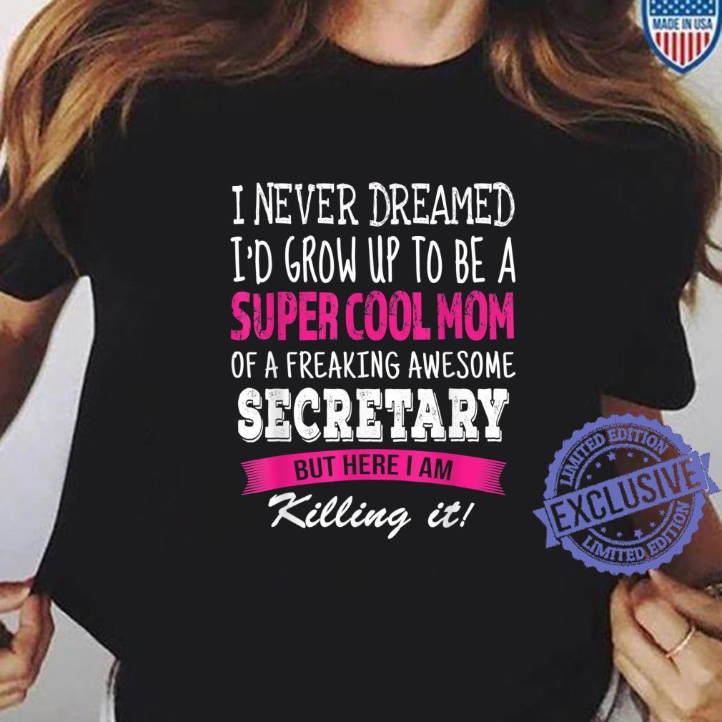 Mom of Secretary I Never Dreamed Secretary's Mom Shirt ladies tee