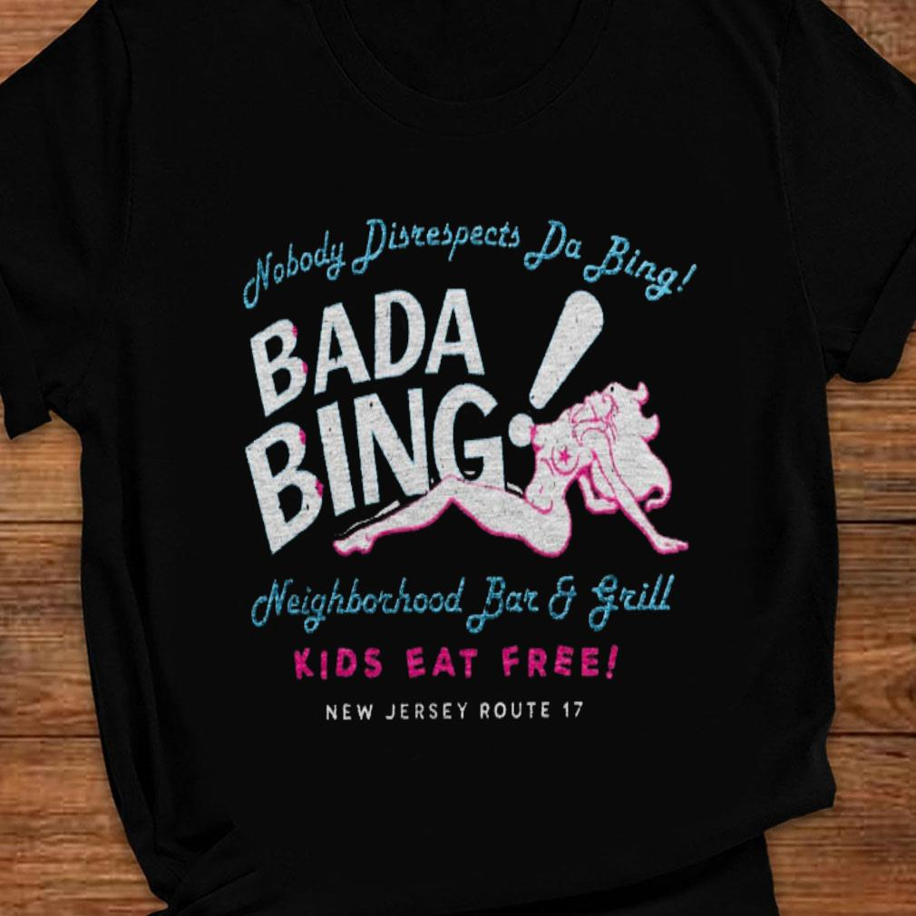 Nobody disrespects da bing bada bing neighborhood bar and grill kids eat free shirt ladies tee