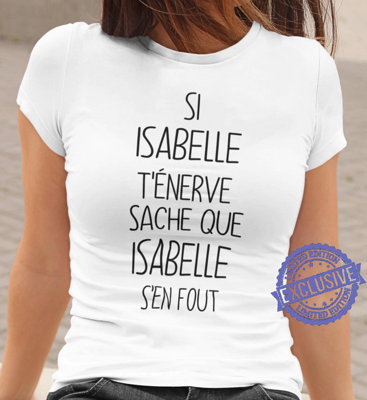 Si isabelle t'enerve sache que isabelle s'en fout shirt