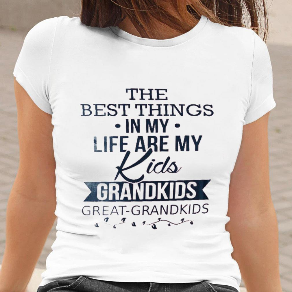The best things in my life are my kids grandkids great grandkids shirt ladies tee