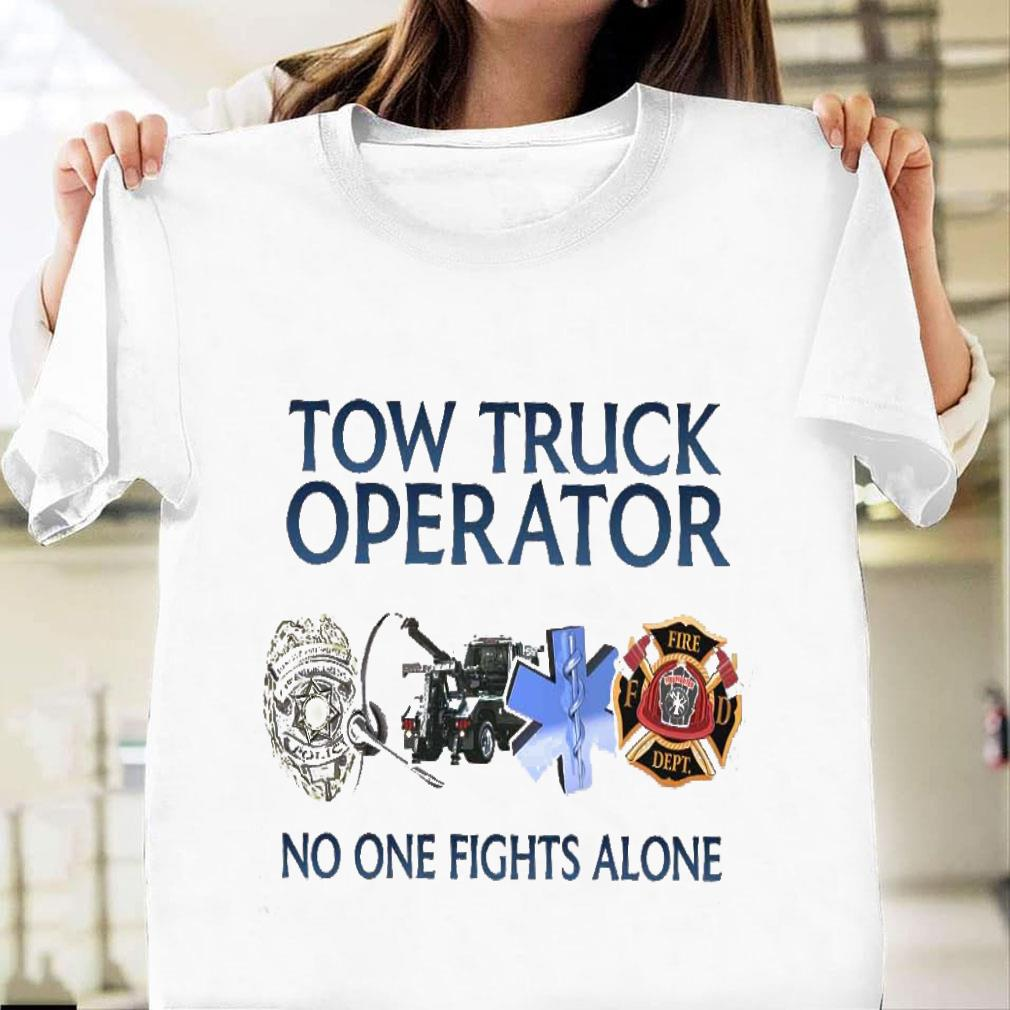 Tow truck operator no one fights alone shirt unisex