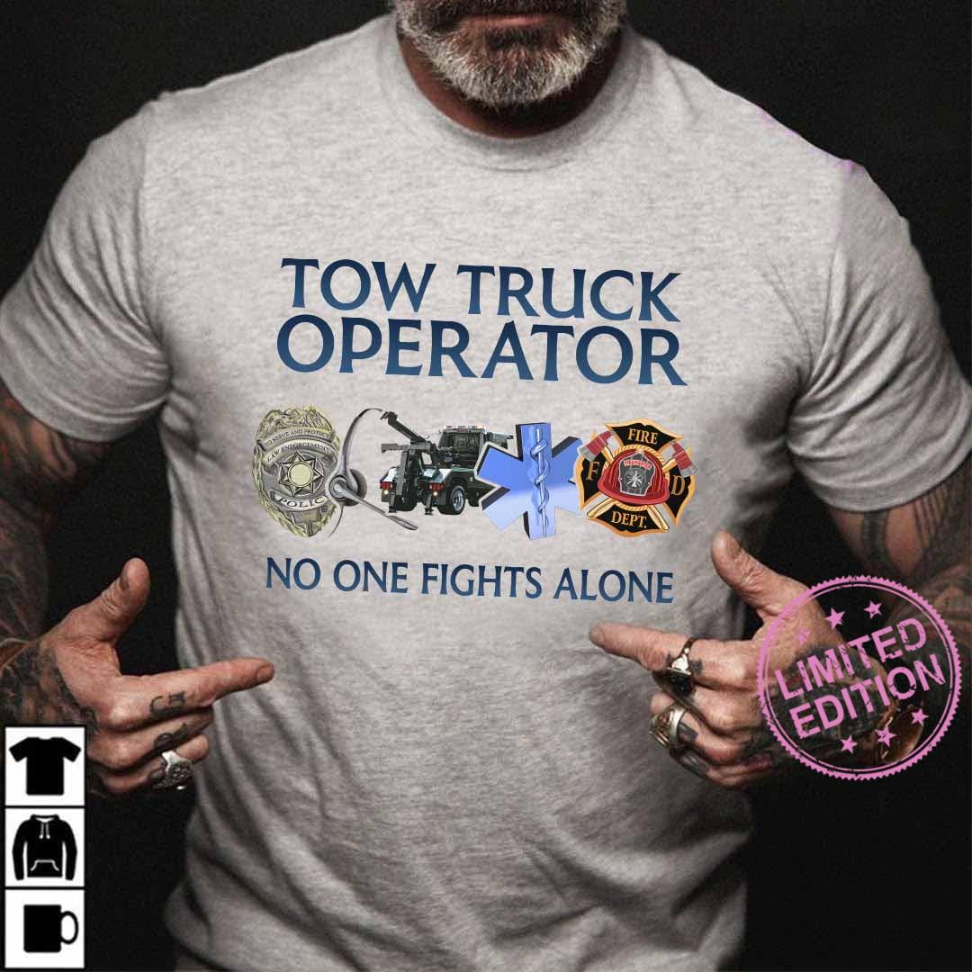 Tow truck operator no one fights alone shirt