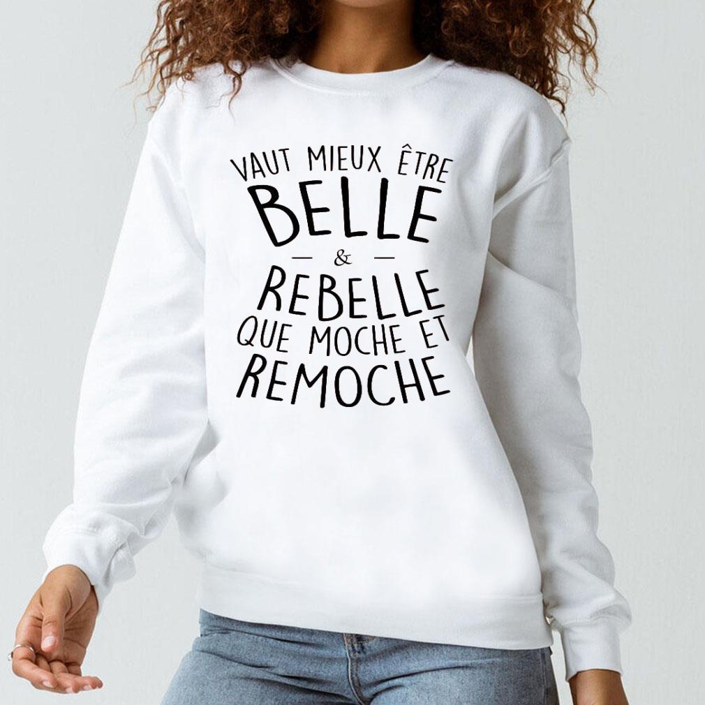 Vaut mieux etre belle and rebelle que moche et remoche shirt long sleeved