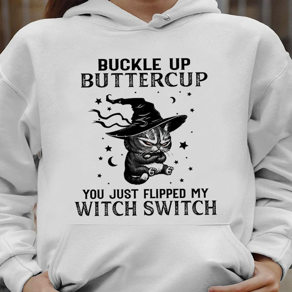 Witch Cat Buckle up buttercup you just flipped my witch switch shirt1 hoodie