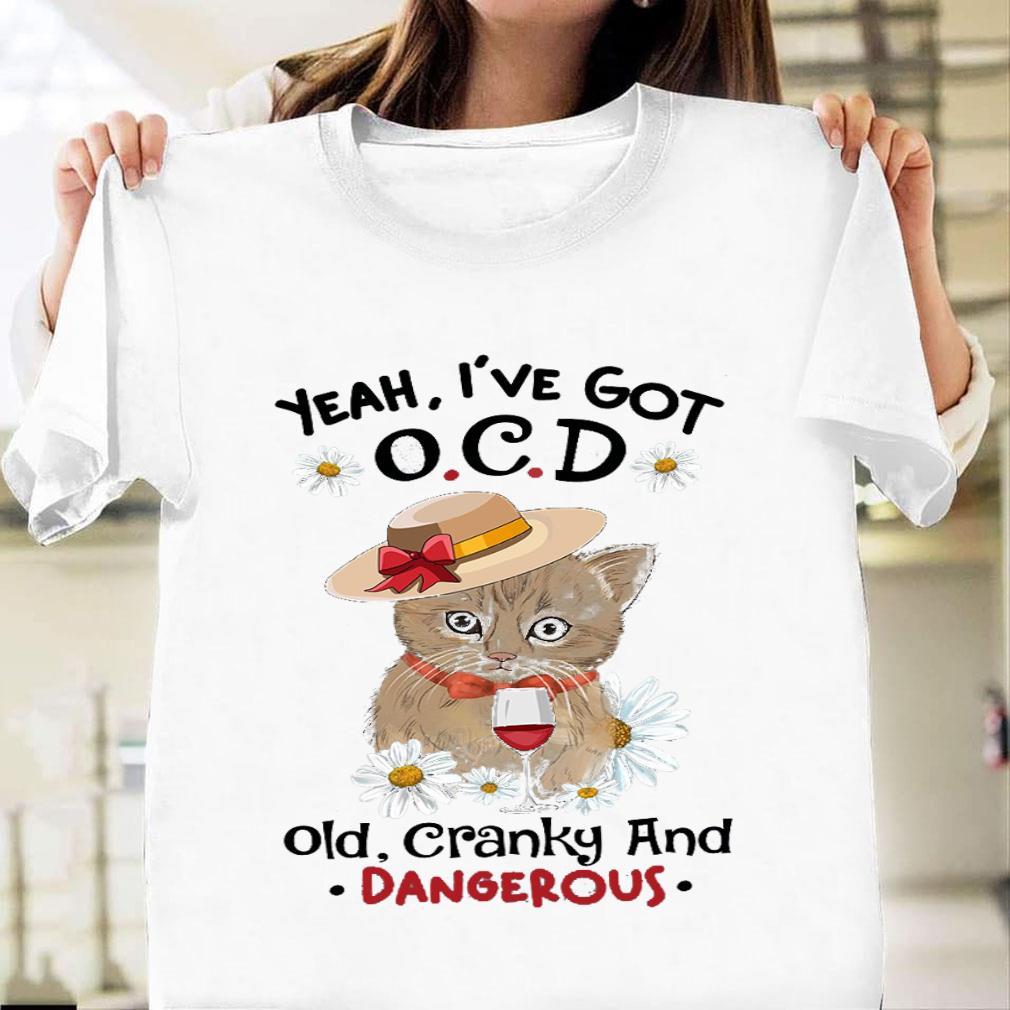 Yeah i've got ocd old cranky and dangerous shirt unisex