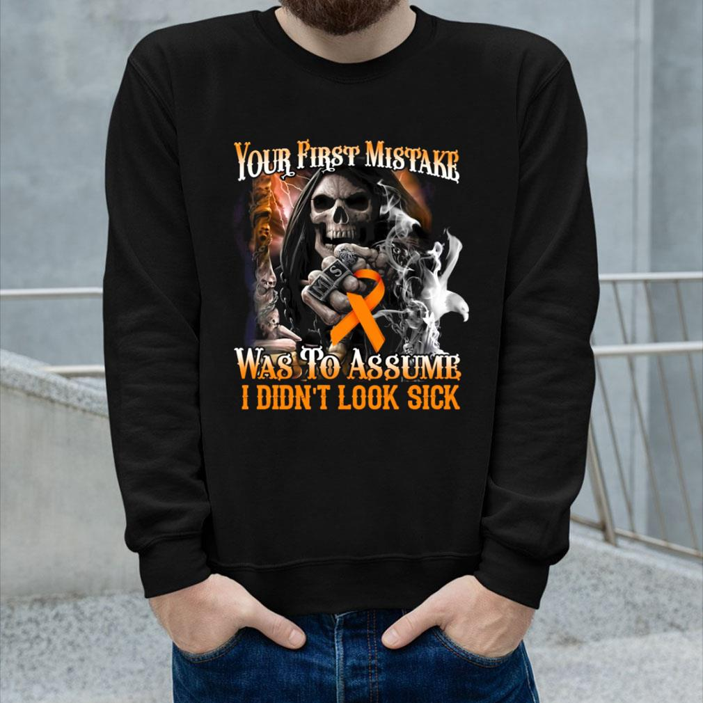 Your first mistake was to assume i didn't look sick shirt long sleeved