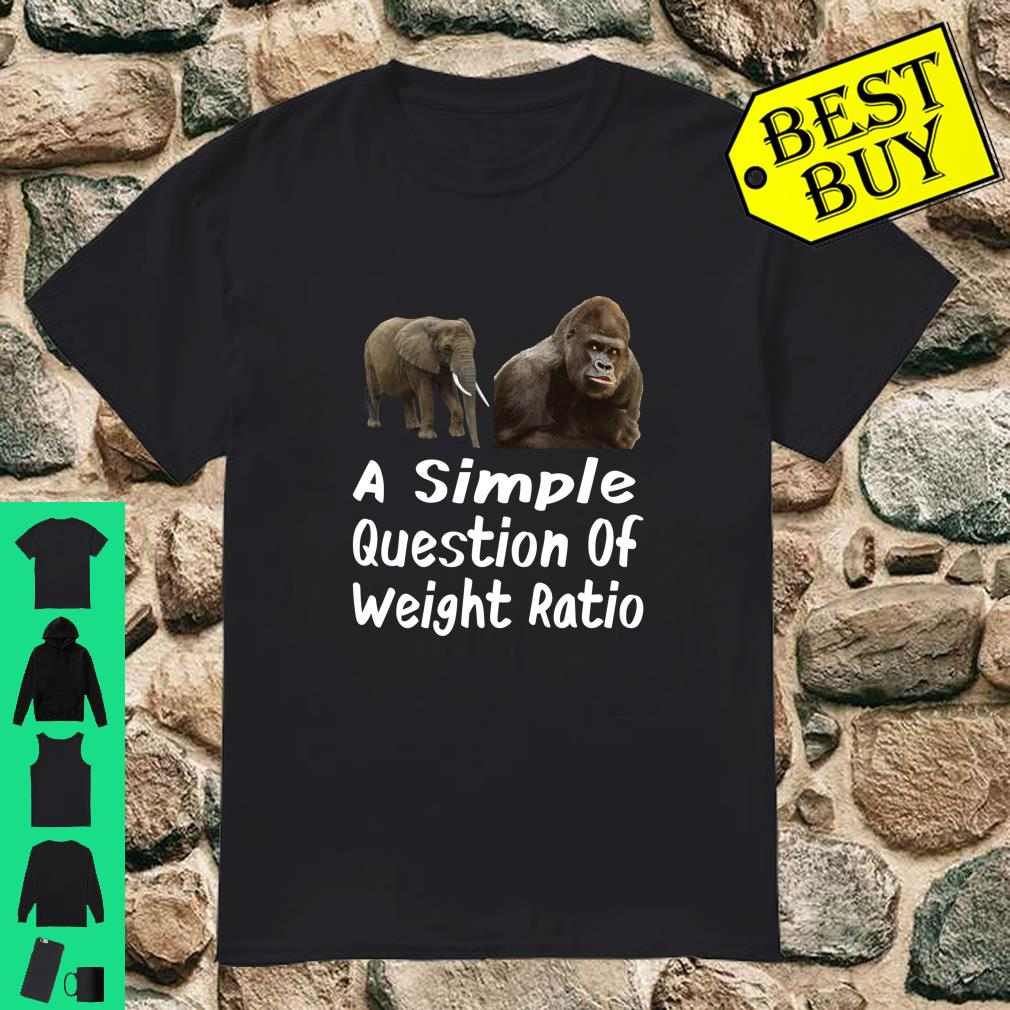 A Simple Question Of Weight Ratio shirt