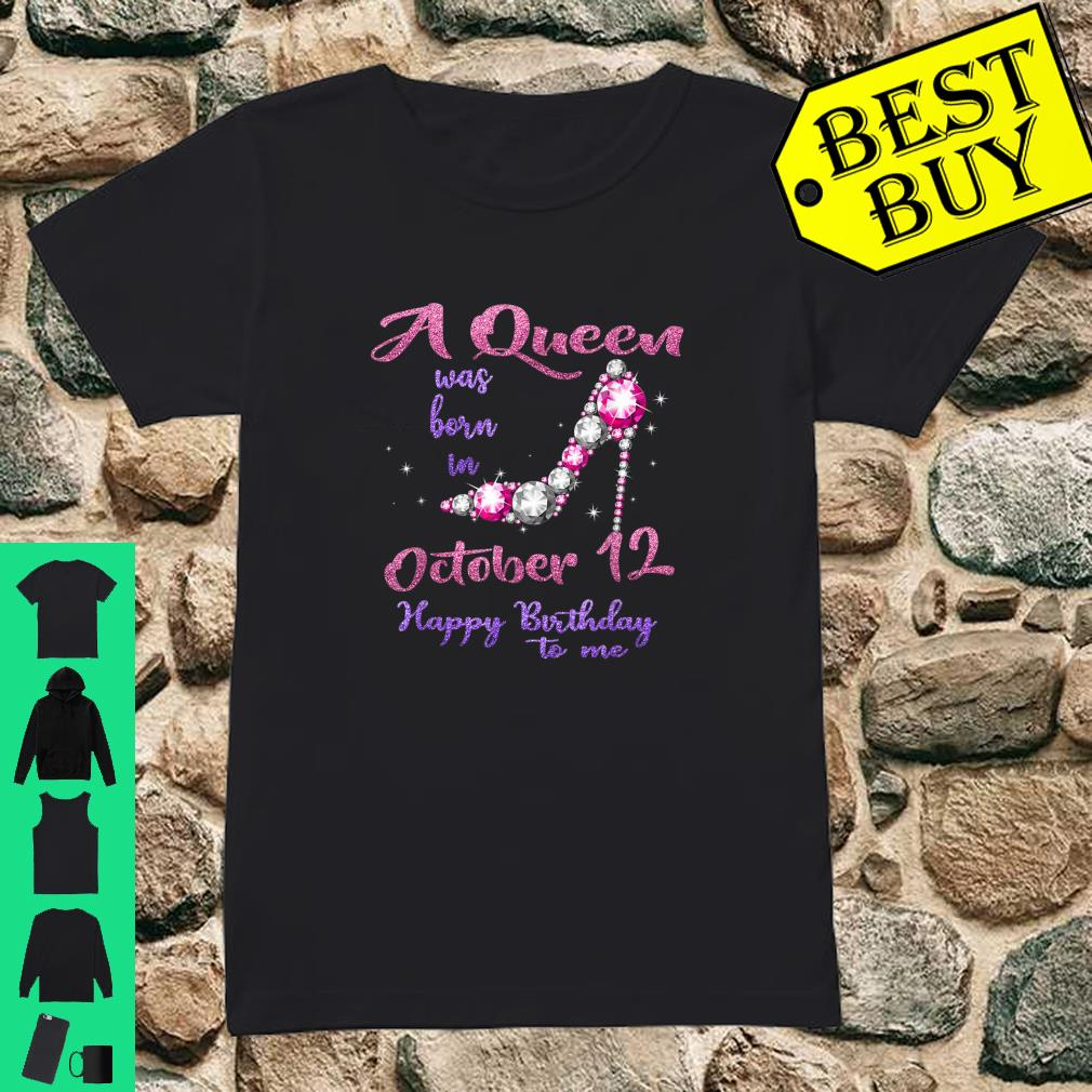 A queen was born in October 12 happy birthday to me shirt ladies tee