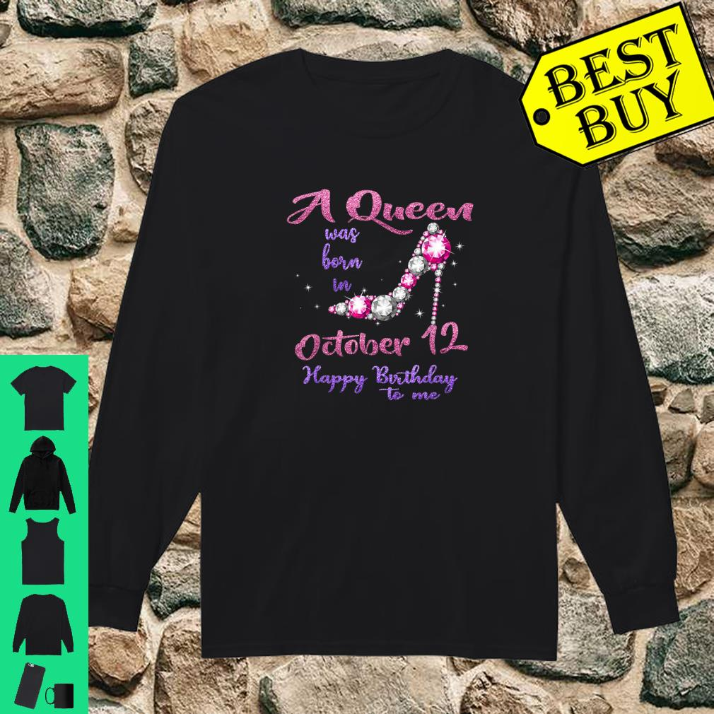 A queen was born in October 12 happy birthday to me shirt long sleeved