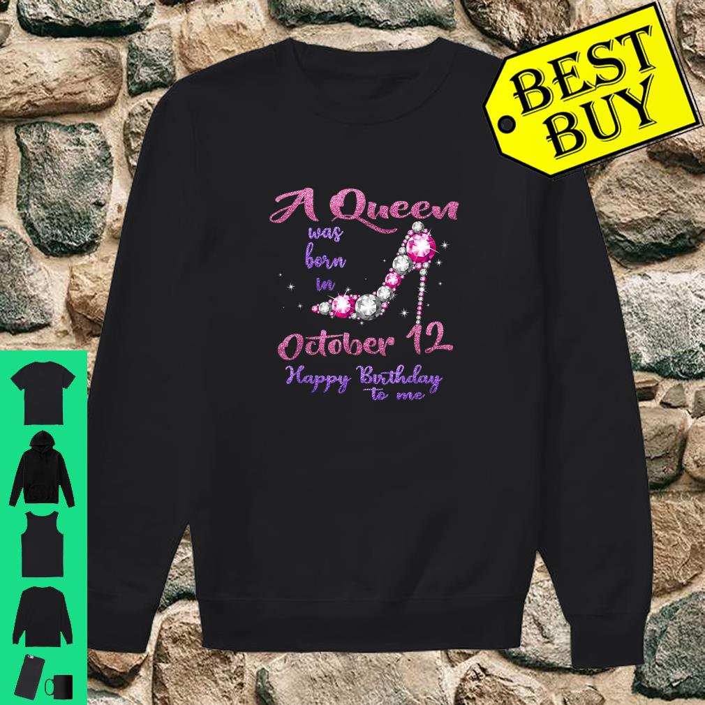 A queen was born in October 12 happy birthday to me shirt sweater