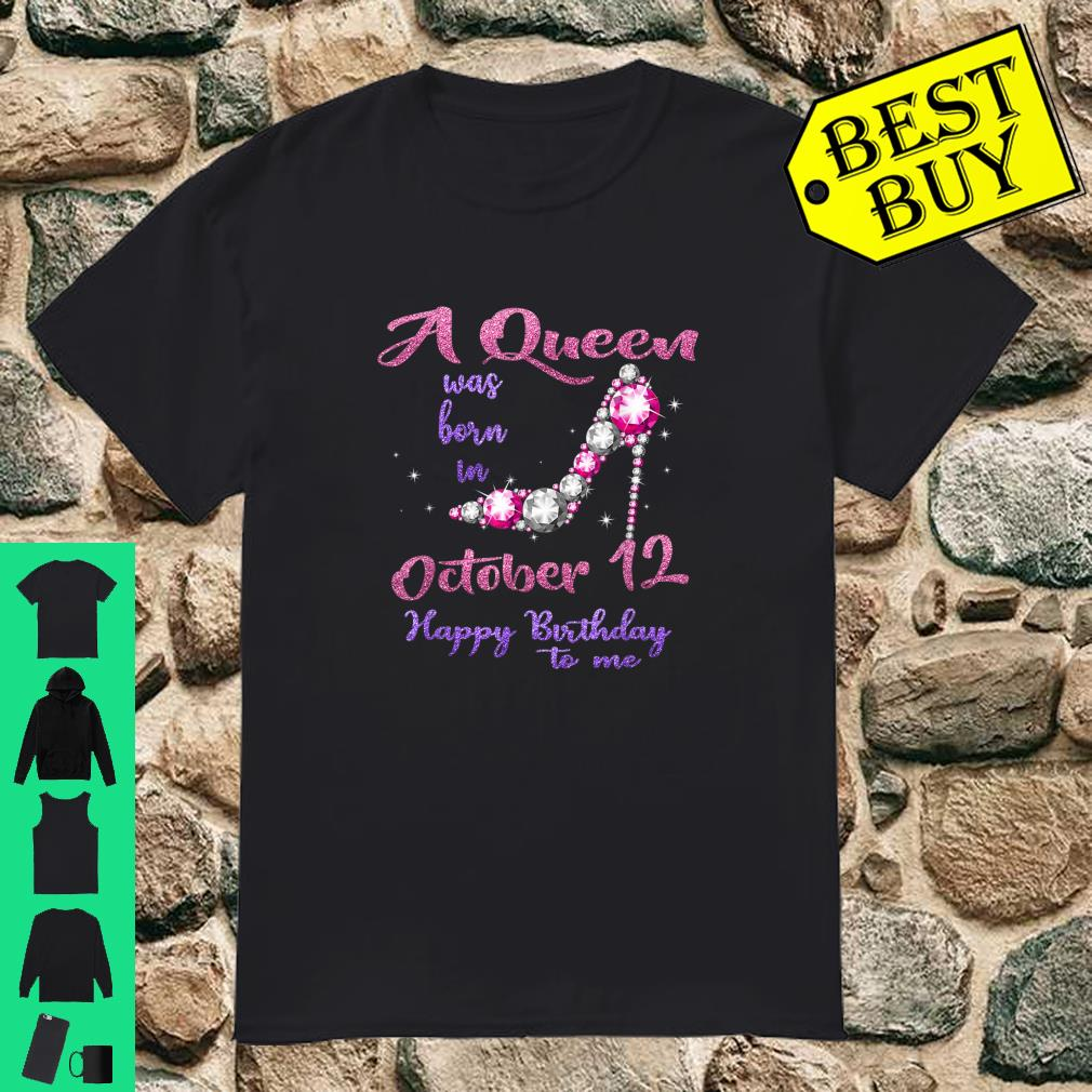 A queen was born in October 12 happy birthday to me shirt