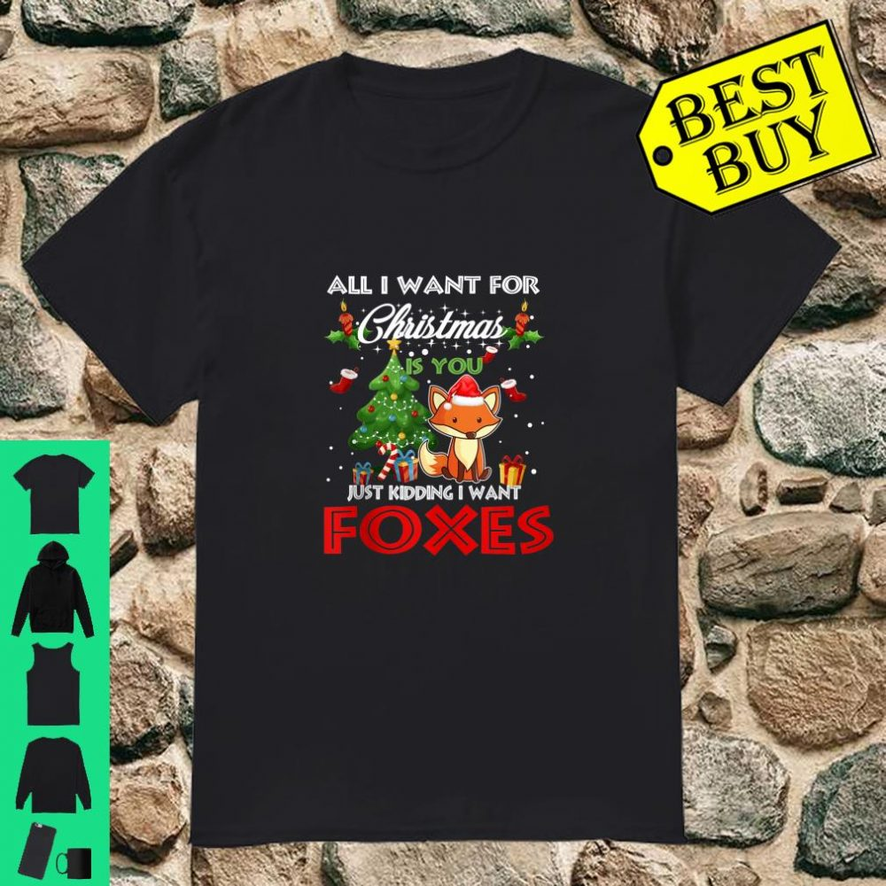 All I Want For Christmas Is Foxes shirt