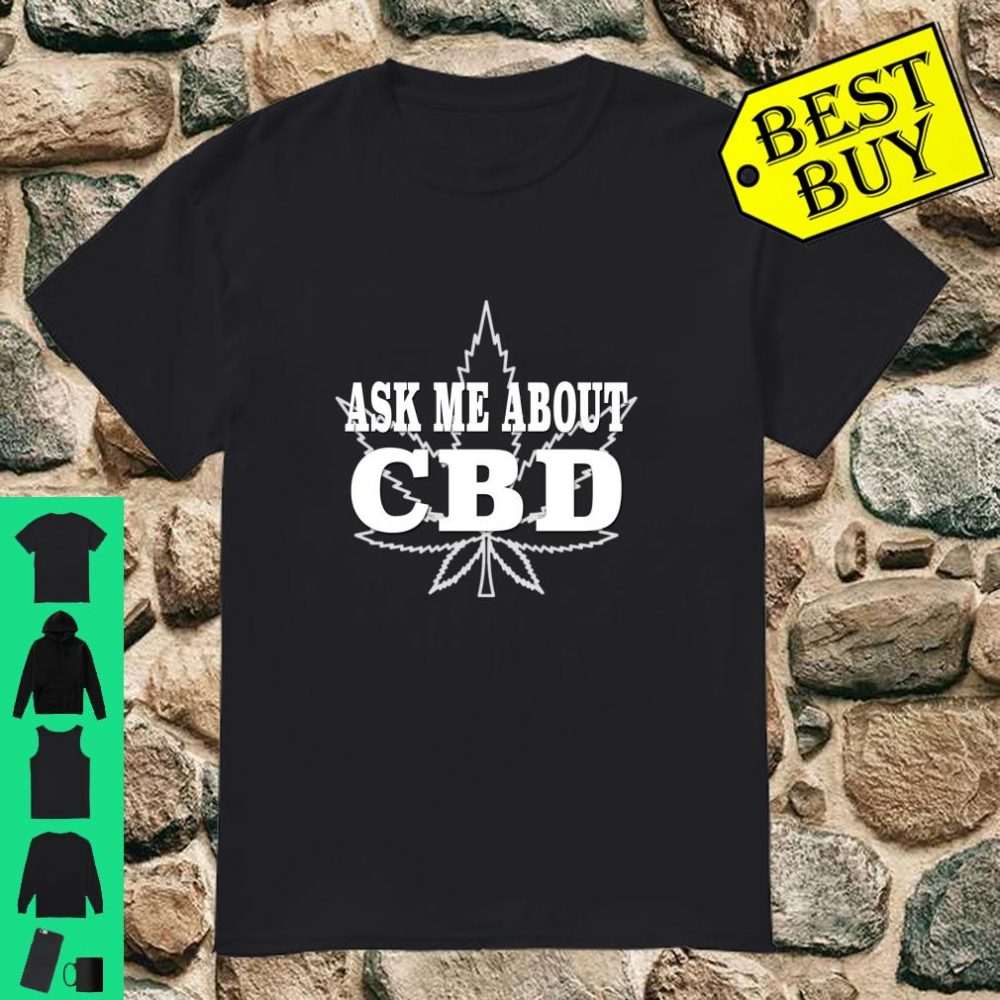 Ask Me About CBD shirt