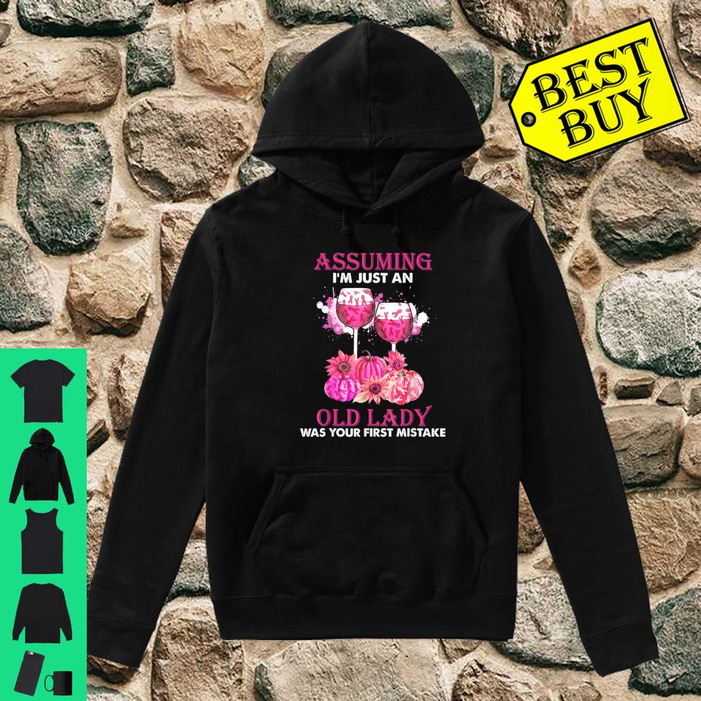 Assuming i'm just an old lady was your first mistake wine shirt hoodie