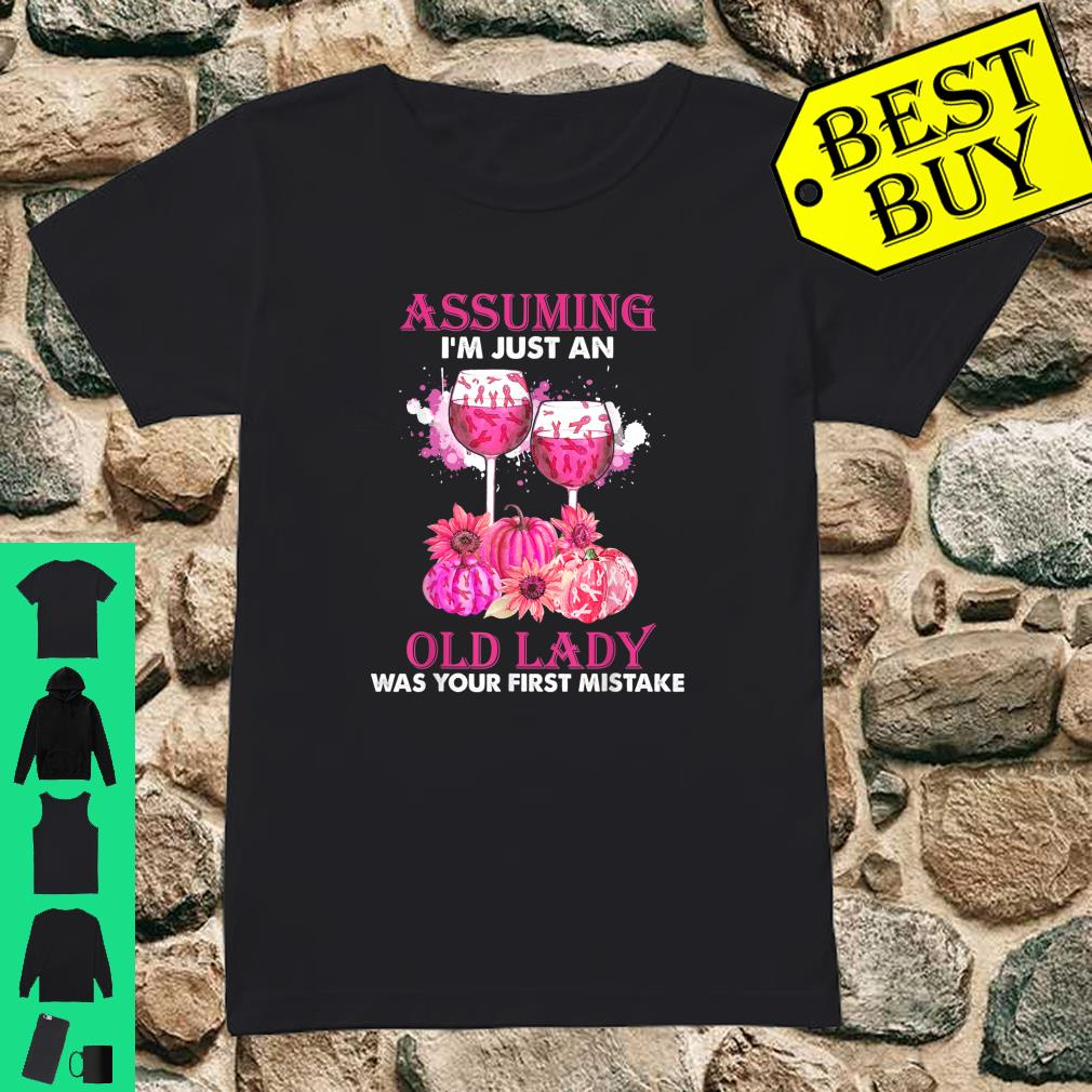 Assuming i'm just an old lady was your first mistake wine shirt ladies tee