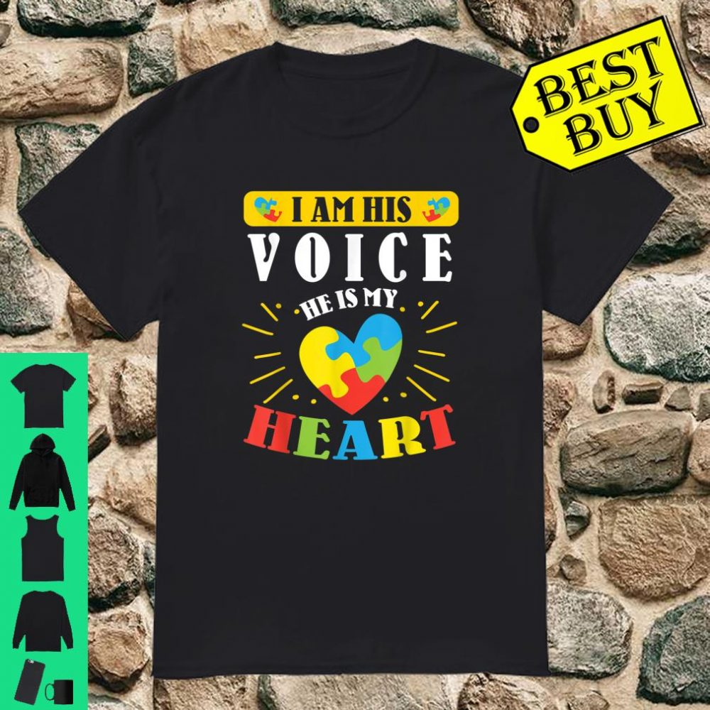 Autism Son Nephew I Am His Voice He Is My Heart Dad Mom Aunt Shirt