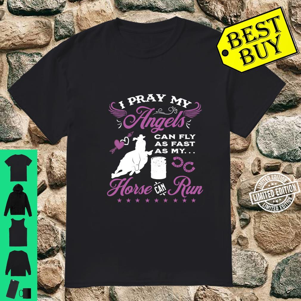 Barrel Racer Pray My Angels Can Fly Fast As My Horse Can Run Shirt