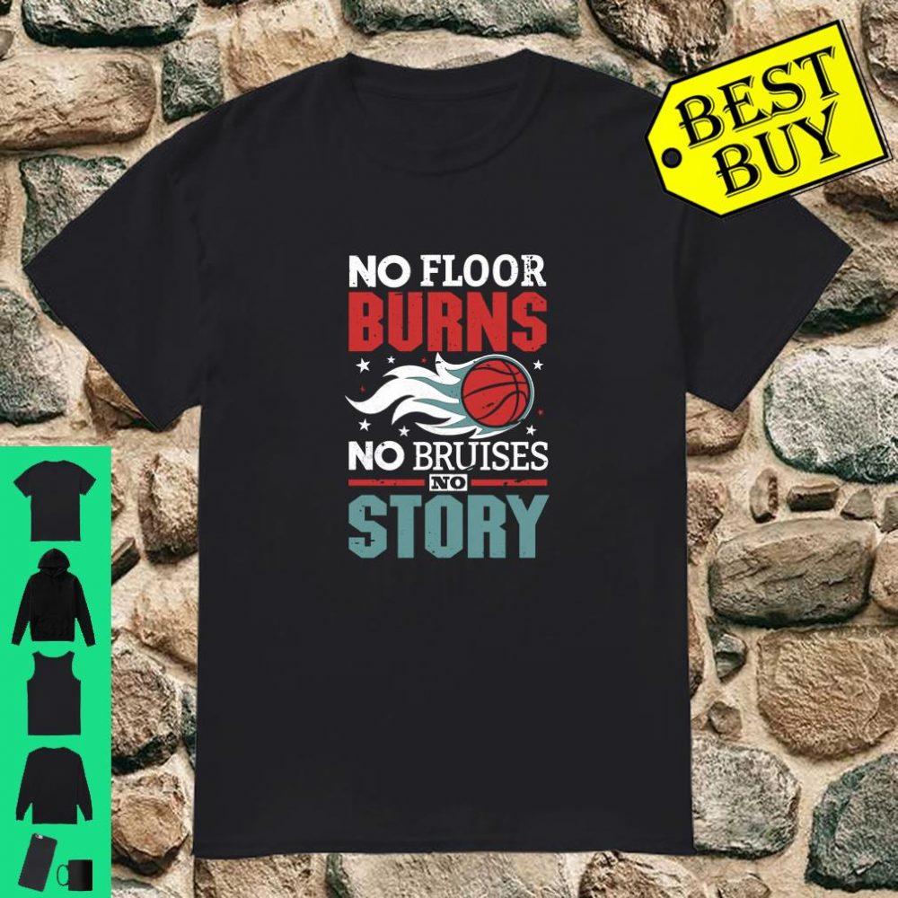 Basketball Player No Floor Burns No Bruises No Story shirt