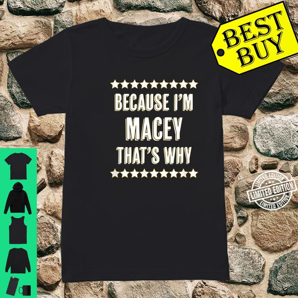 Because I'm MACEY That's Why Cute Name Shirt ladies tee