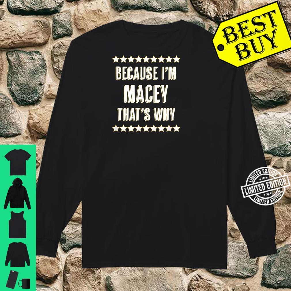 Because I'm MACEY That's Why Cute Name Shirt long sleeved