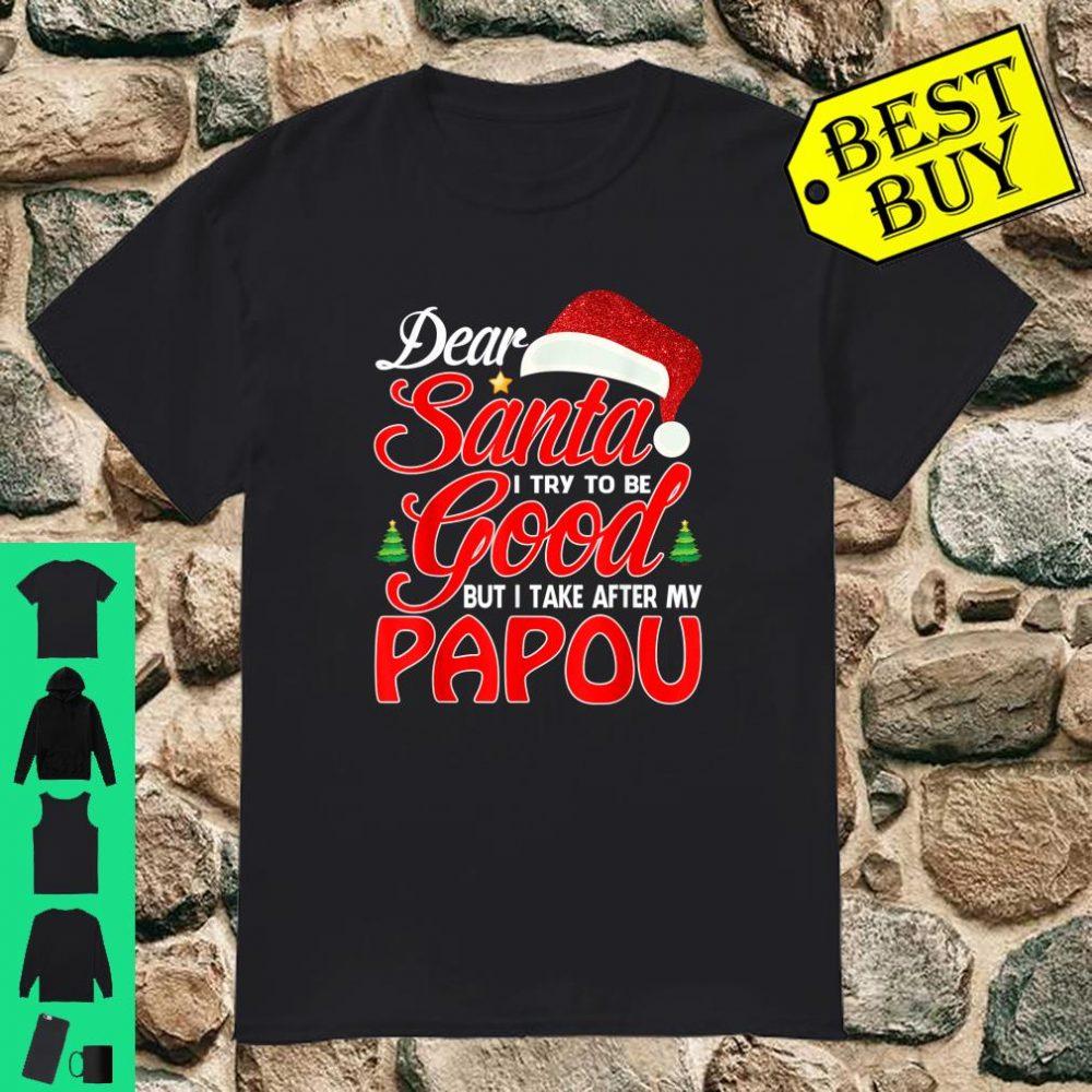 Dear Santa I Tried To Be Good But I Take After My Papou shirt