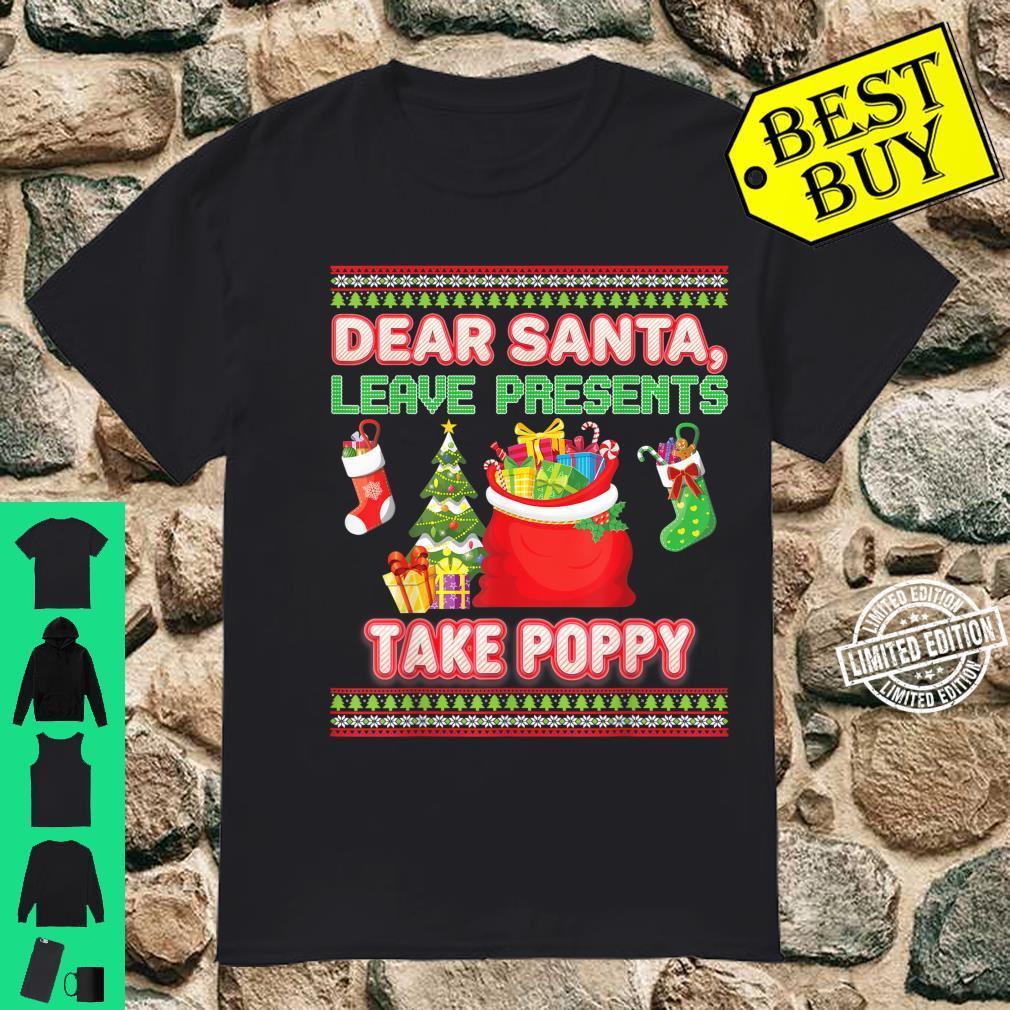 Dear Santa Leave Presents Take Poppy Ugly Xmas Shirt