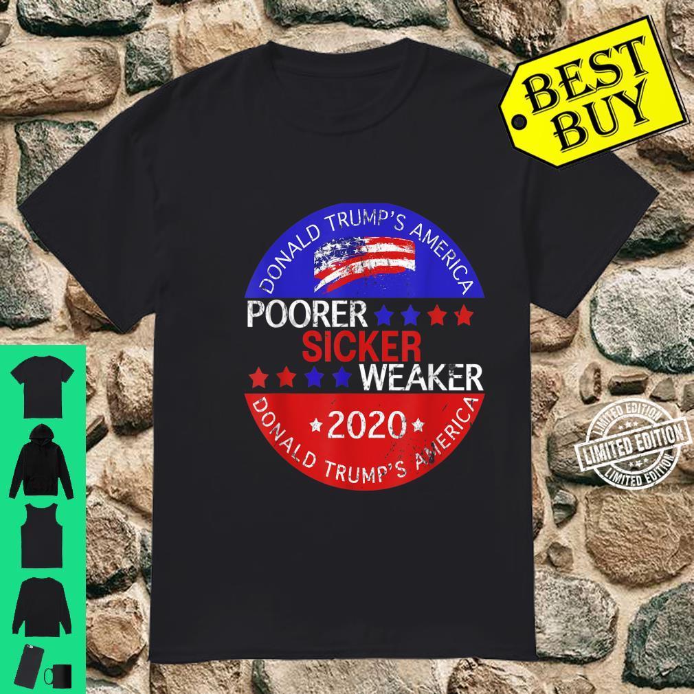 Donald Trump's American, AntiTrump, Sicker, Weaker, Poorer Shirt
