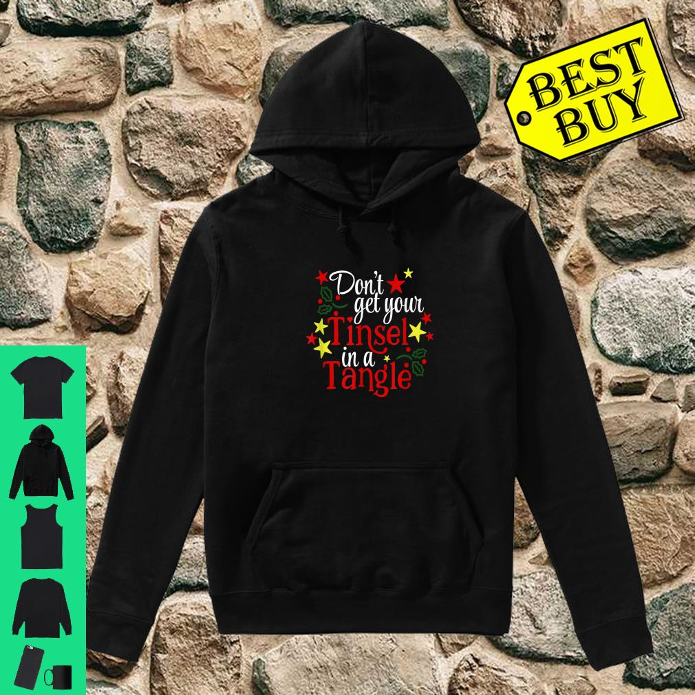 Don't Get Your Tinsel in a Tangle Nice Christmas shirt hoodie