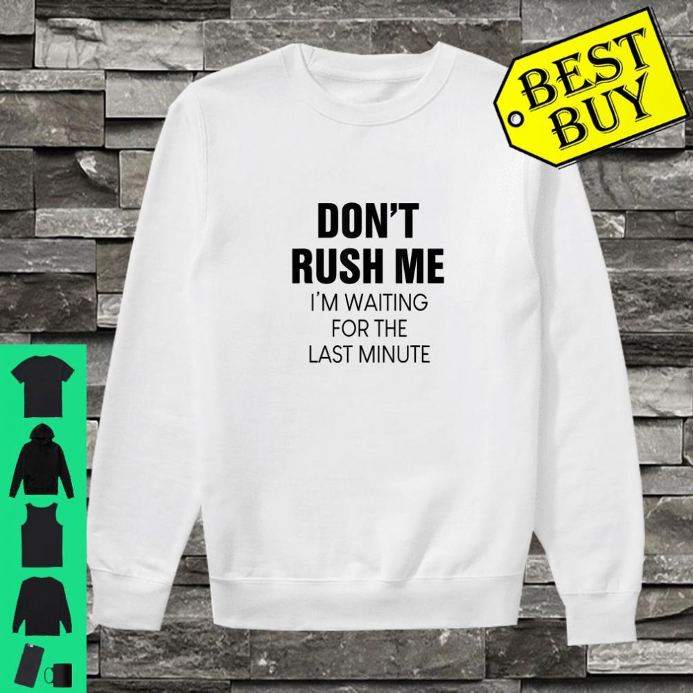 Don't Rush Me I'm Waiting For The Last Minute Christmas shirt sweater