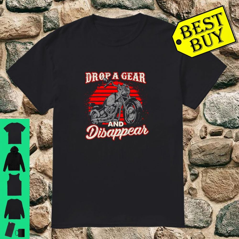 Drop A Gear And Disappear Biker Motorcycle Rider shirt