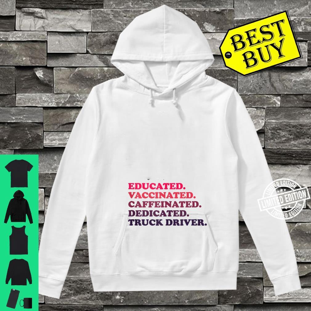 Educated. Vaccinated. Caffeinated. Dedicated. Truck Driver. Shirt hoodie