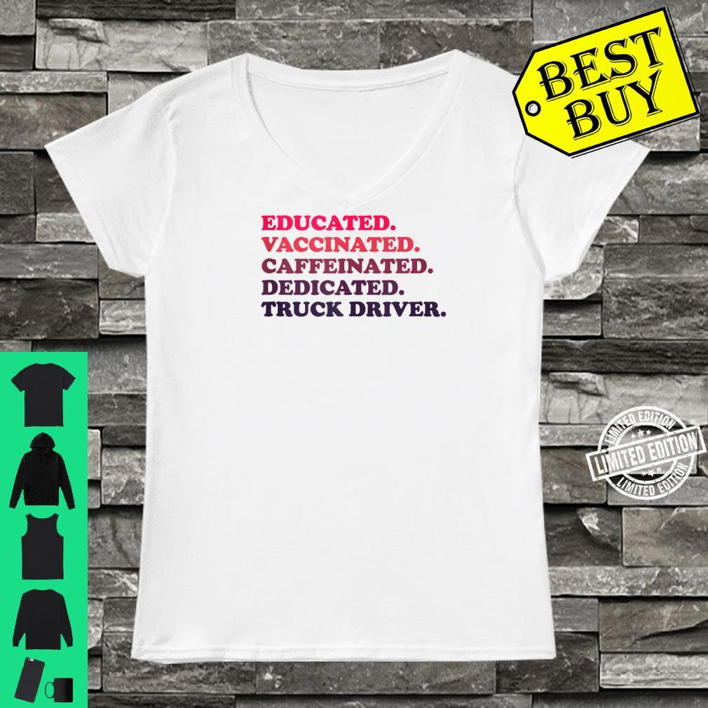 Educated. Vaccinated. Caffeinated. Dedicated. Truck Driver. Shirt ladies tee
