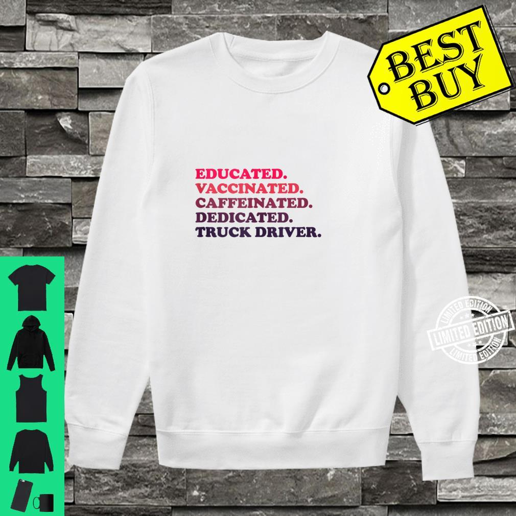 Educated. Vaccinated. Caffeinated. Dedicated. Truck Driver. Shirt sweater