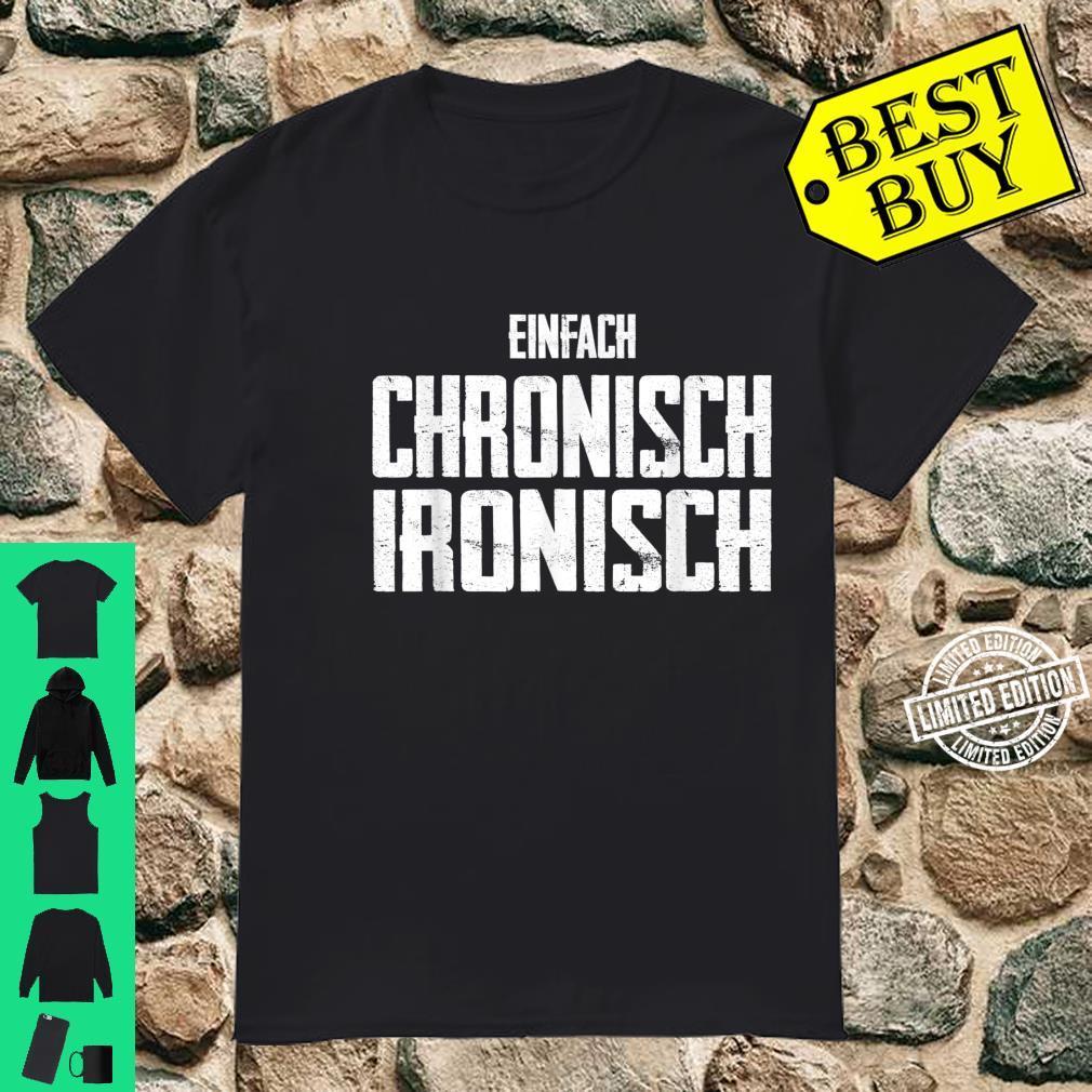 Einfach Chronisch Ironisch Lustig Sarkasmus Ironie Witz Shirt