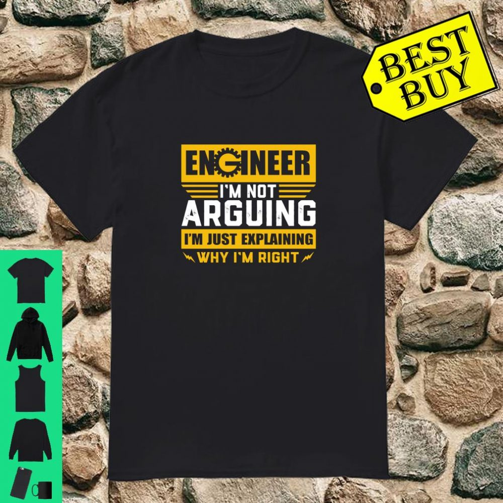 Engineer I'm Not Arguing I'm Just Explain Why I'm Right shirt