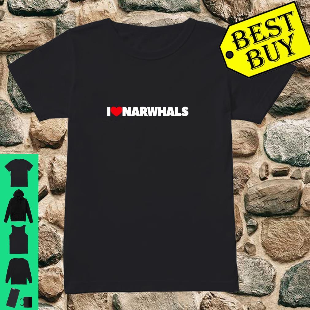 I Love Narwhals shirt ladies tee