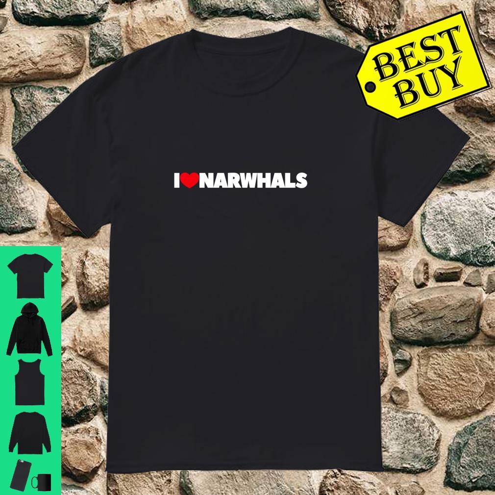 I Love Narwhals shirt