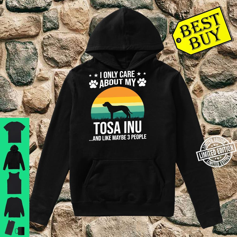 I Only Care About My Tosa Inu Dog Shirt hoodie