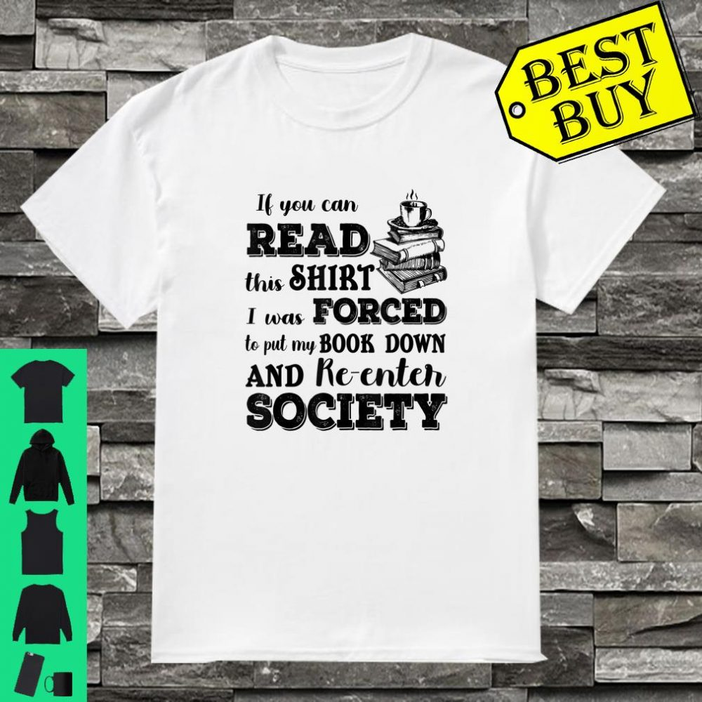 If You Can Read This I Was Forced To Put My Book Down Shirt