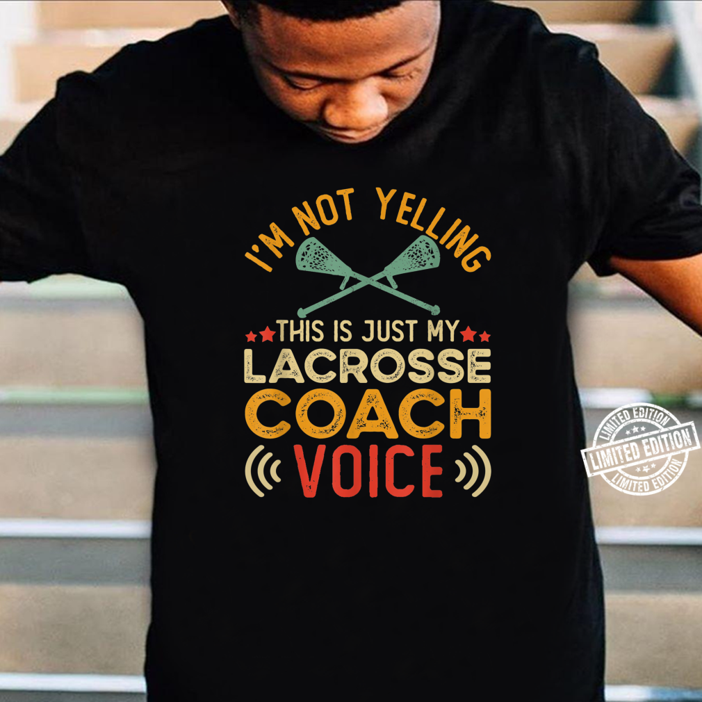 I'm Not Yelling This Is Just My Lacrosse Coach Voice Shirt